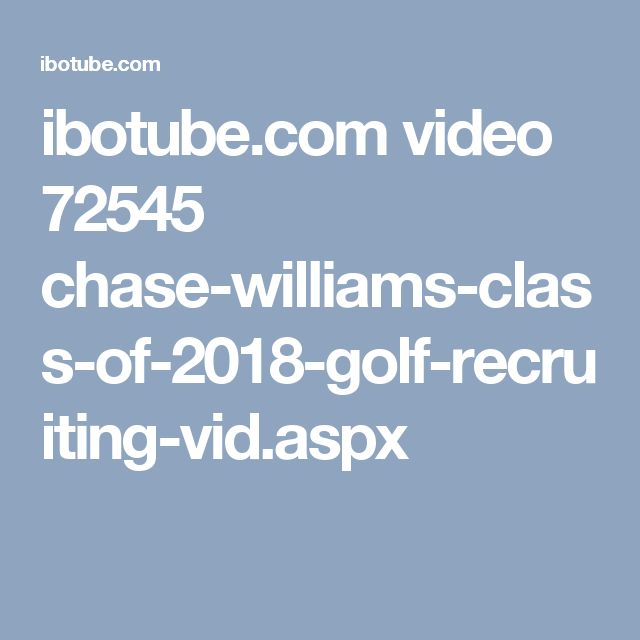 ibotube.com video 72545 chase-williams-class-of-2018-golf-recruiting-vid.aspx