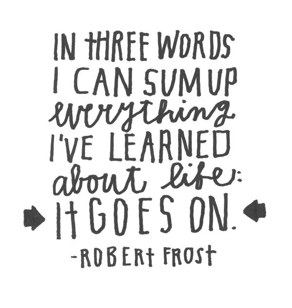 lisa congdonThoughts, Inspiration, Robertfrost, Wisdom, Favorite Quotes, Living, Robert Frostings, Lifegoeson, Life Goes On