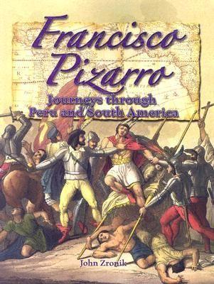 Francisco Pizarro: Journeys Through Peru and South America by John Paul Zronik.