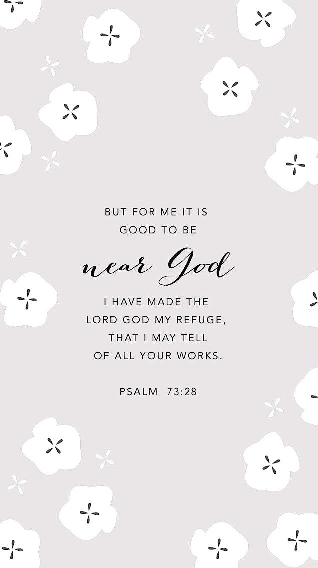 But it is good for me to draw near to God: I have put my trust in the Lord GOD, that I may declare all thy works. Psalm 73:28 KJV