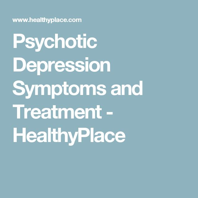 Psychotic Depression Symptoms and Treatment - HealthyPlace