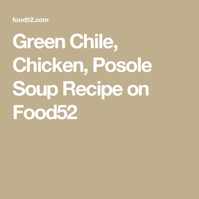 Green Chile, Chicken, Posole Soup Recipe on Food52
