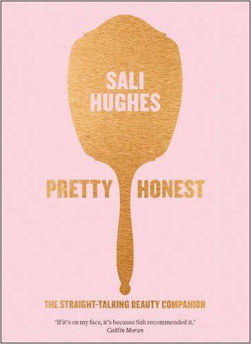 Pretty Honest: The Straight-Talking Beauty Companion: Amazon.co.uk: Sali Hughes: 9780007549818: Books