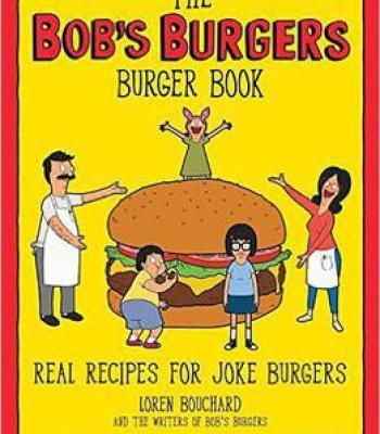 The Bob's Burgers Burger Book: Real Recipes For Joke Burgers PDF