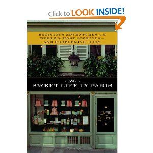The Sweet Life in Paris: Delicious Adventures in the World's Most Glorious - and Perplexing - City (David Lebovitz): Worth Reading, Paris, Cities, Books Worth, Delicious Adventure,  Tobacconist Shops, David Lebovitz, The World, Sweet Life