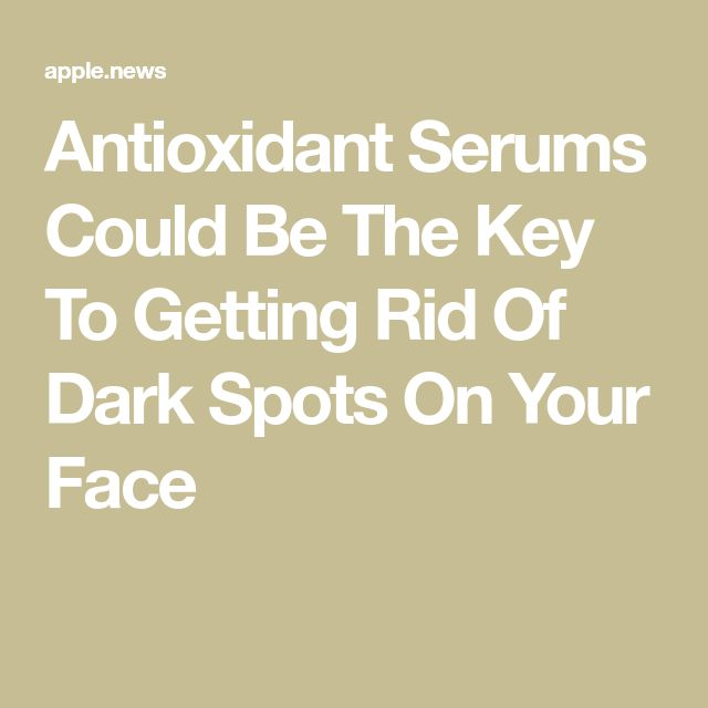 Brightening Serums Are The Key To Getting Rid Of Dark Spots On Your Face — Women's Health