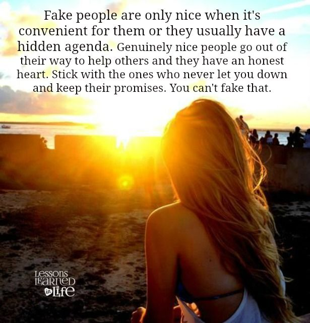 Fake people are only nice when it's convenient for them or they usually have a hidden agenda. Genuinely nice people go out of their way to help others and they have an honest heart. Stick with the ones who never let you down and keep their promises. You can't fake that