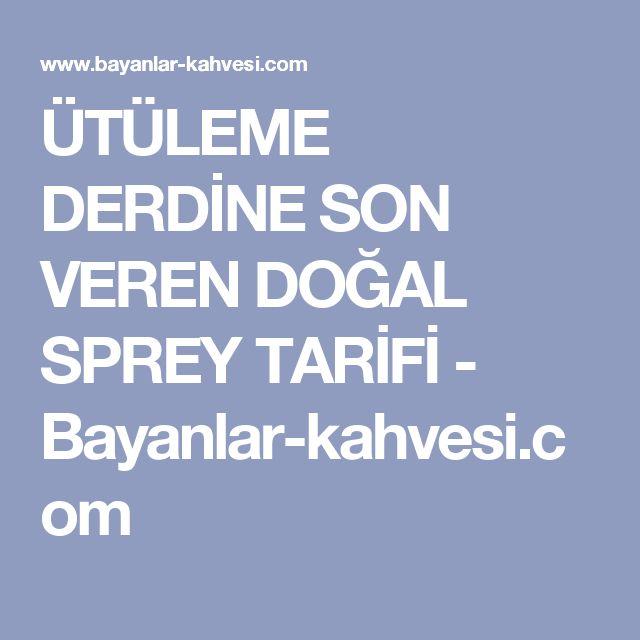 ÜTÜLEME DERDİNE SON VEREN DOĞAL SPREY TARİFİ - Bayanlar-kahvesi.com