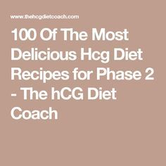 100 Of The Most Delicious Hcg Diet Recipes for Phase 2 - The hCG Diet Coach                                                                                                                                                     More