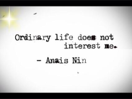 Ordinary life does not interest me.  #Anais Nin #quote   http://on.fb.me/RMXqqk