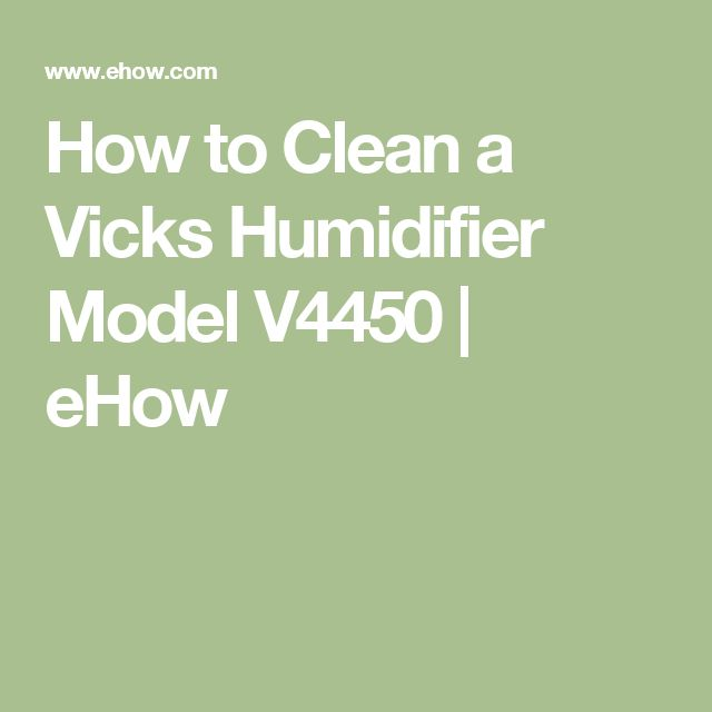 How to Clean a Vicks Humidifier Model V4450   eHow