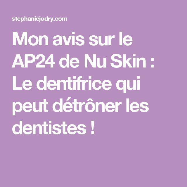 Mon avis sur le AP24 de Nu Skin : Le dentifrice qui peut détrôner les dentistes !