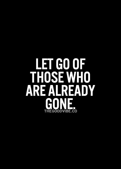 If they are gone, God didn't intend for them to stay. Let go and keep moving forward. Never turn back. Letting go can be easy. Forgetting can be hard.