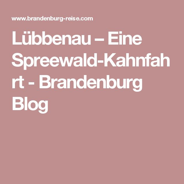 Lübbenau – Eine Spreewald-Kahnfahrt - Brandenburg Blog