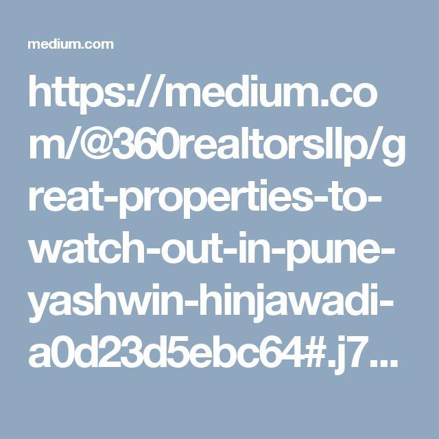 https://medium.com/@360realtorsllp/great-properties-to-watch-out-in-pune-yashwin-hinjawadi-a0d23d5ebc64#.j7a9juk37
