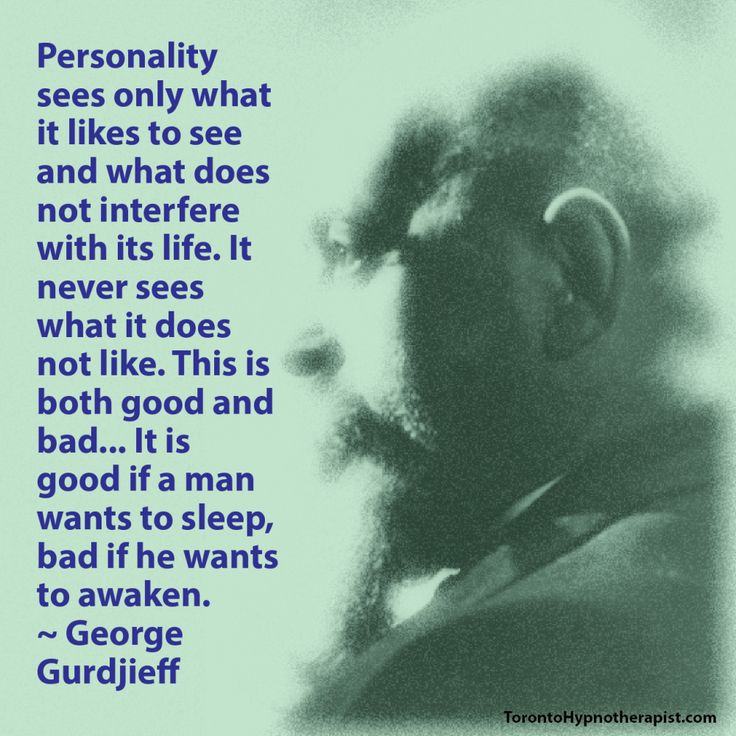 Personality sees only what it likes to see and what does not interfere with its life. It never sees what it does not like. This is both good and bad... It is good if a man wants to sleep, bad if he wants to awaken. ~ George Gurdjieff Quotes