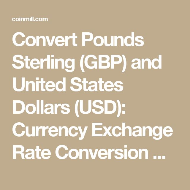 Convert Pounds Sterling (GBP) and United States Dollars (USD): Currency Exchange Rate Conversion Calculator