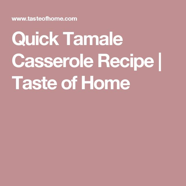 Quick Tamale Casserole Recipe | Taste of Home