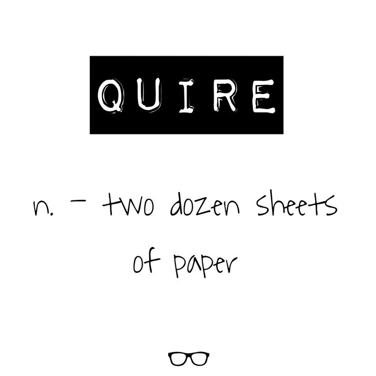 Word of the Day Quire - n. two dozen sheets of paper