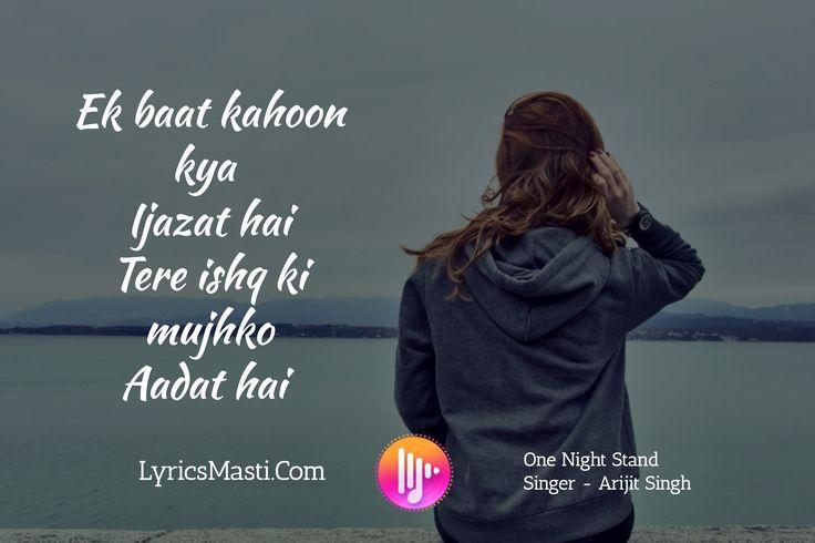 Ek baat kahoon kya  Ijazat hai Tere ishq ki mujhko Aadat hai / LyricsMasti.Com / One Night Stand Sin...