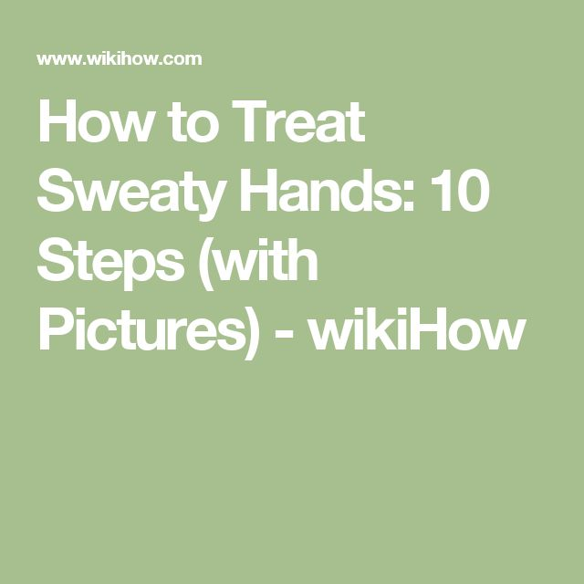 How to Treat Sweaty Hands: 10 Steps (with Pictures) - wikiHow