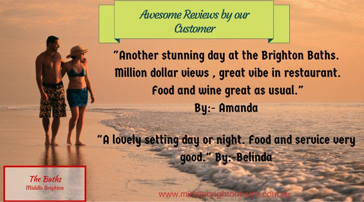 Our customers comes at Middle Brighton Baths from different regions of Australia.Lets have a look what our customers says about The Baths restaurant and their services.