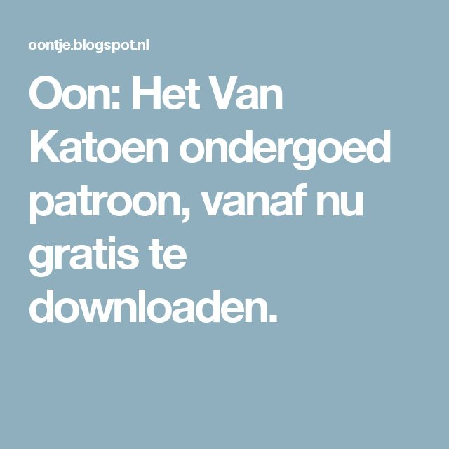 Oon: Het Van Katoen ondergoed patroon, vanaf nu gratis te downloaden.