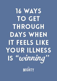 There will be a lot of days when you feel like your chronic illness is winning. Don't let it. Maybe you can't finish your list of to-do things. That's okay. Just don't let it make you feel worthless. Keep fighting.
