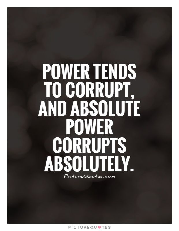 Power tends to corrupt, and absolute power corrupts absolutely. Picture Quotes.