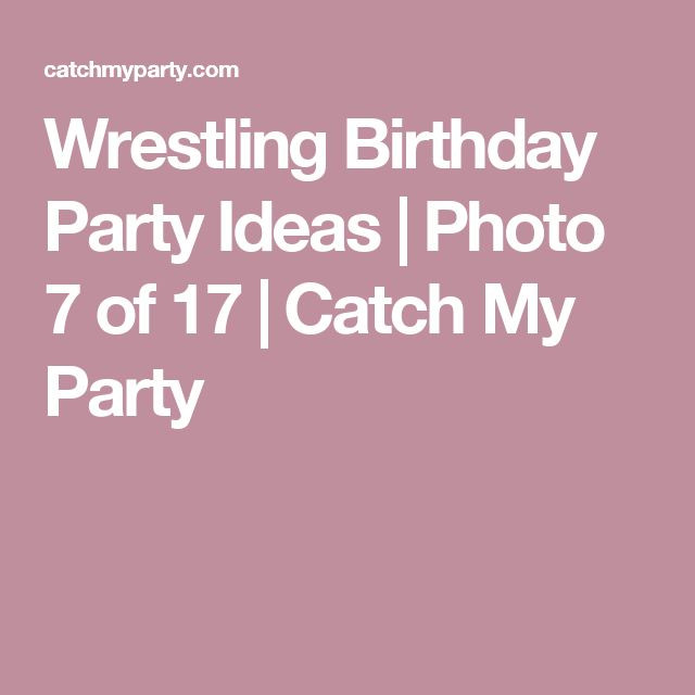 Wrestling Birthday Party Ideas | Photo 7 of 17 | Catch My Party