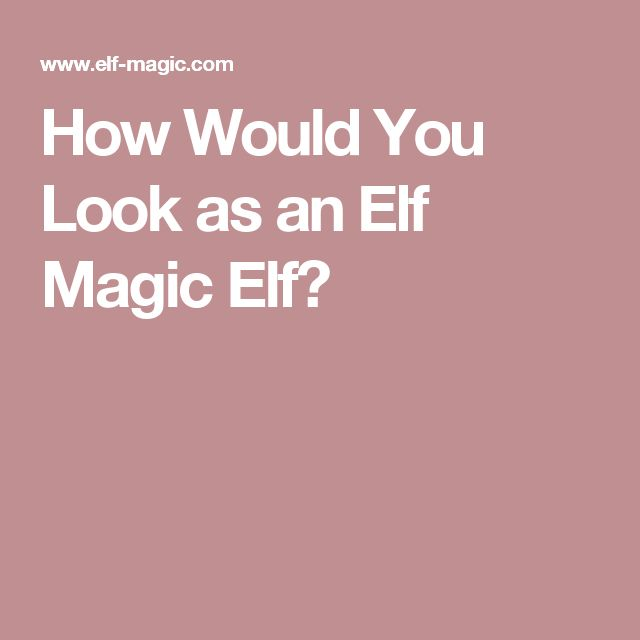 How Would You Look as an Elf Magic Elf?