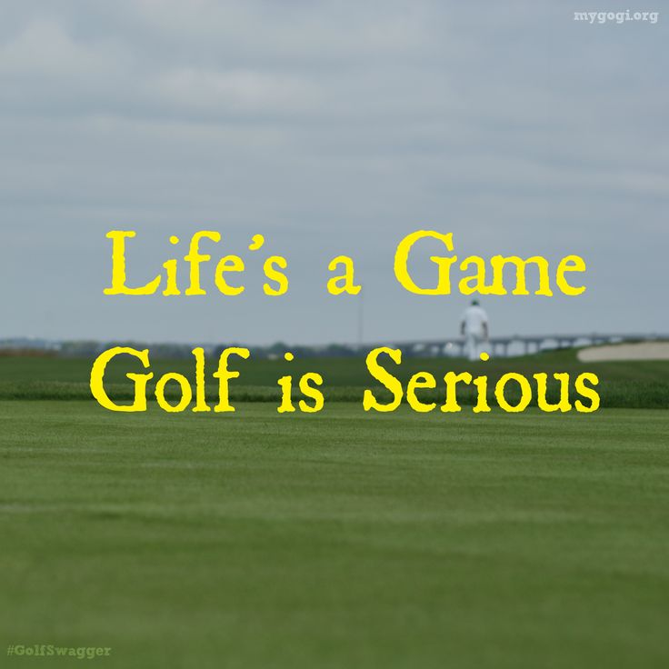 Life's a Game Golf Is Serious