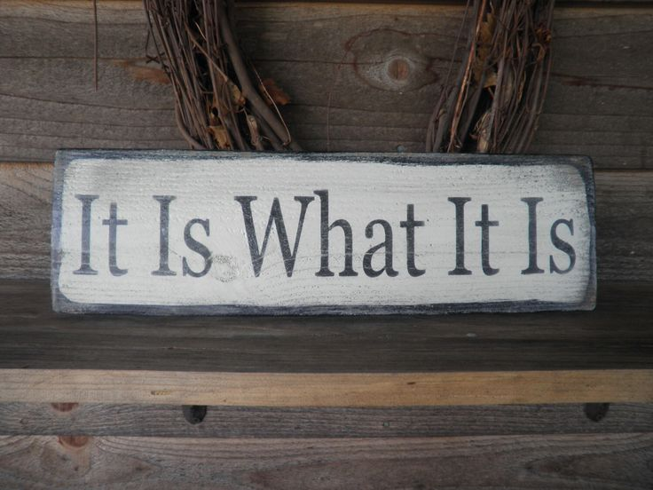 It Is what it is. wood sign , funny sign, inspirational sign, hand painted sign. distressed sign, primitive home decor, humorous sign by mockingbirdprimitive on Etsy https://www.etsy.com/listing/156060564/it-is-what-it-is-wood-sign-funny-sign