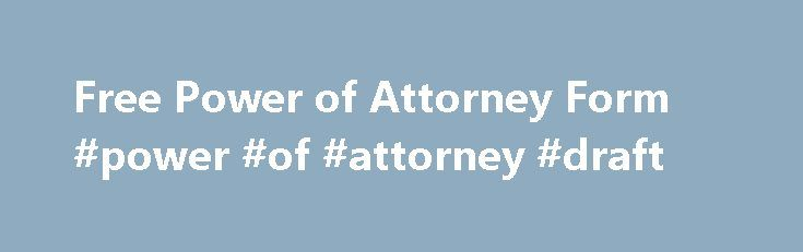 Free Power of Attorney Form #power #of #attorney #draft http://attorneys.remmont.com/free-power-of-attorney-form-power-of-attorney-draft/  #simple power of attorney form Free Power of Attorney Form Power of Attorney (P.O.A.) Documentation Free Power of Attorney Form Printable Power of Attorney form that can help you when (...Read More)