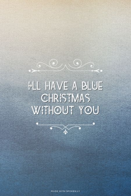 I'll have a blue Christmas without you   Michael made this ...