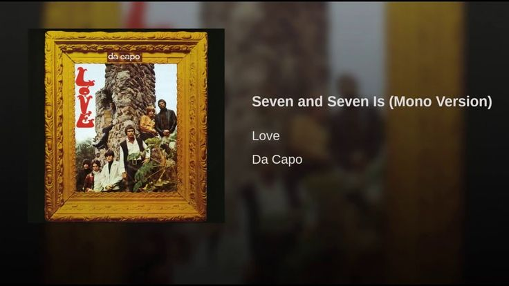 Provided to YouTube by Warner Music Group Seven and Seven Is (Mono Version) · Love Da Capo ℗ 2002 Elektra/Asylum Records Bass Guitar: Ken Forssi Drums: ...
