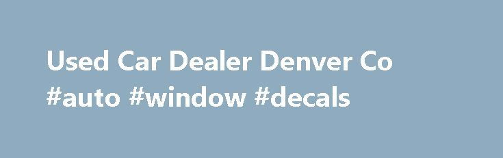 Used Car Dealer Denver Co #auto #window #decals http://auto.remmont.com/used-car-dealer-denver-co-auto-window-decals/  #used auto dealers # Welcome to Schomp Automotive The Schomp Automotive Group, with dealerships in Littleton and Highlands Ranch, Colorado, has built a reputation for excellence and fair dealing through four generations of family ownership. We offer attentive customer service and the highest-rated vehicles on the market. We strive to be good neighbors and members [...]Read…