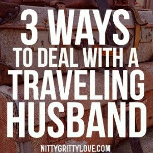 3 Ways to Deal with a Traveling Husband
