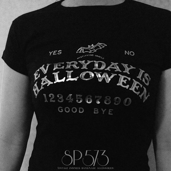 Everyday is Halloween t shirt Gothic Mistyc Esoteric by sp573  Would V. let me wear this?  It's not a real ouija layout...
