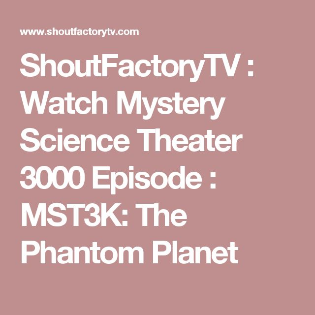 ShoutFactoryTV : Watch Mystery Science Theater 3000 Episode : MST3K: The Phantom Planet