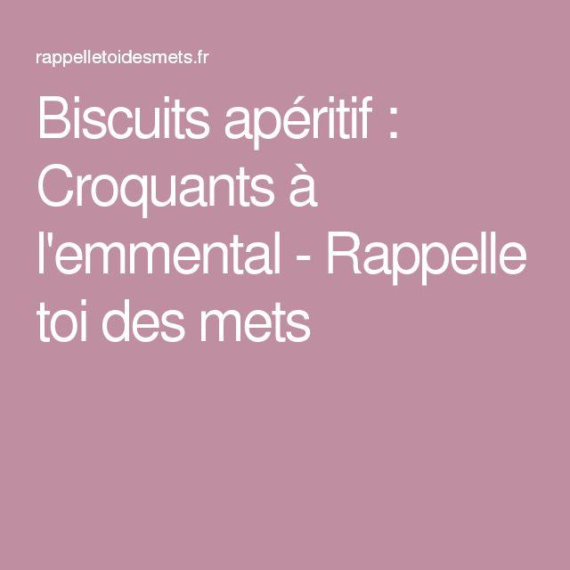 Biscuits apéritif : Croquants à l'emmental - Rappelle toi des mets