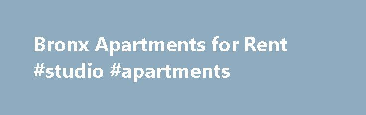 Bronx Apartments for Rent #studio #apartments http://apartment.remmont.com/bronx-apartments-for-rent-studio-apartments/  #bronx apartments for rent # Bronx Apartments for Rent Doorman, Elevator, Laundry Room, Storage Room, Gym, Outdoor Space, Garage, In-Unit Laundry, Parking, Dishwasher, On-site super To help you compare apartments in the Bronx. we compile a list of the latest apts from multiple landlords and leading brokers serving the borough. Check out this page often, Continue Reading