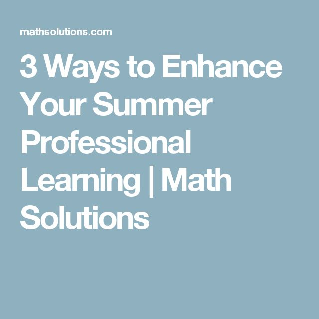 3 Ways to Enhance Your Summer Professional Learning | Math Solutions