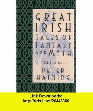 Great Irish Tales of Fantasy and Myth (9780760703809) Peter Haining , ISBN-10: 0760703809  , ISBN-13: 978-0760703809 ,  , tutorials , pdf , ebook , torrent , downloads , rapidshare , filesonic , hotfile , megaupload , fileserve