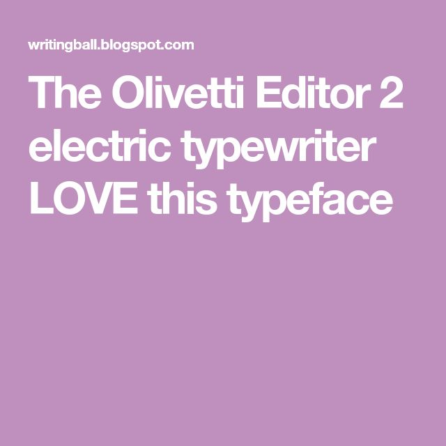 The Olivetti Editor 2 electric typewriter  LOVE this typeface