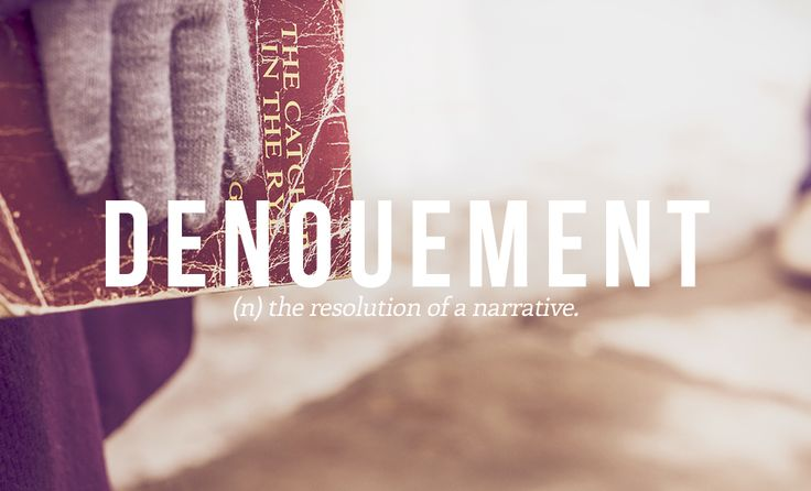 "Denouement, the resolution of a narrative. From ""32 Of The Most Beautiful Words In The English Language."""