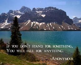 """""""If You Don't Stand for Something, You Will Fall for Anything!"""" -Anonymous"""