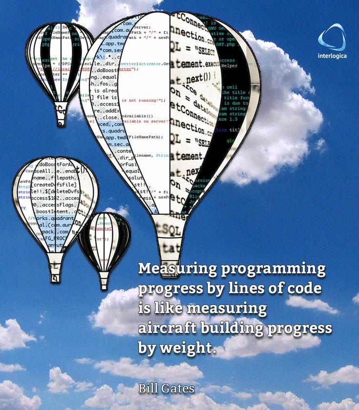 """""""Misurare l'avanzamento dello sviluppo di un programma contando le linee del codice e' come misurare l'avanzamento della costruzione di un velivolo guardando quanto pesa.""""  Bill Gates #BillGates #microsoft #geek #quote #nerd Interlogica: Persone, Idee e Sistemi Software per il Business"""
