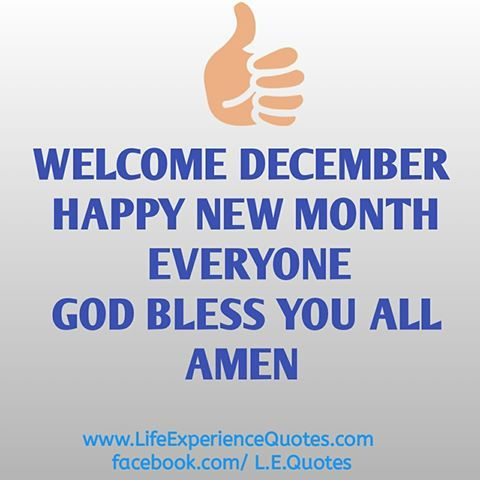 LIFE EXPERIENCE QUOTES : Welcome December Happy New Month Everyone, God Ble...