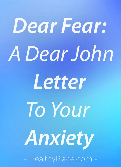 """Start with 'Dear Fear' and write a goodbye letter to Anxiety. Here is a great coping strategy to deal with fear and anxiety. Read this to see how it's done."" www.HealthyPlace.com"